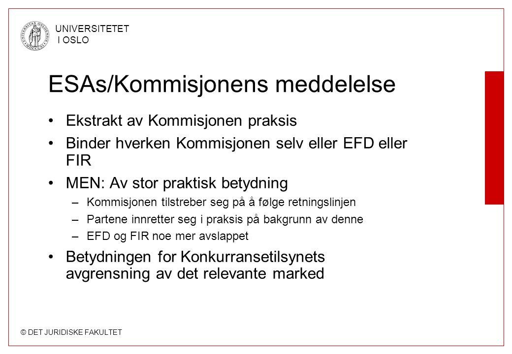 © DET JURIDISKE FAKULTET UNIVERSITETET I OSLO ESAs/Kommisjonens meddelelse Ekstrakt av Kommisjonen praksis Binder hverken Kommisjonen selv eller EFD e