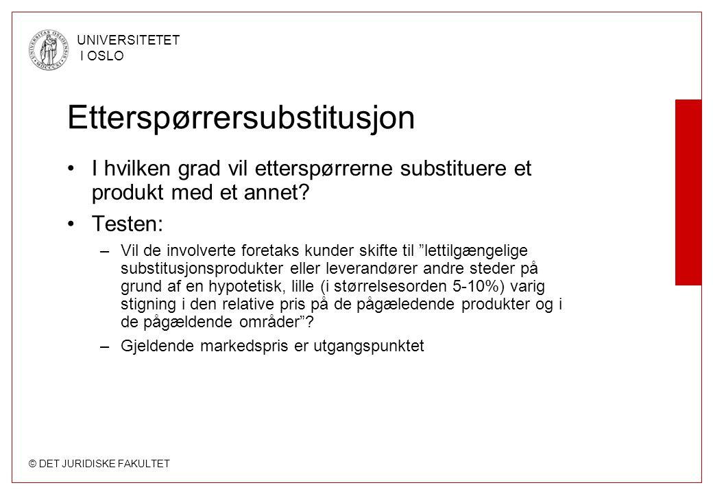 © DET JURIDISKE FAKULTET UNIVERSITETET I OSLO Etterspørrersubstitusjon I hvilken grad vil etterspørrerne substituere et produkt med et annet? Testen: