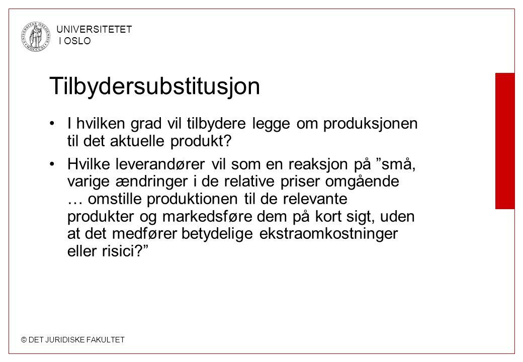 © DET JURIDISKE FAKULTET UNIVERSITETET I OSLO Tilbydersubstitusjon I hvilken grad vil tilbydere legge om produksjonen til det aktuelle produkt? Hvilke