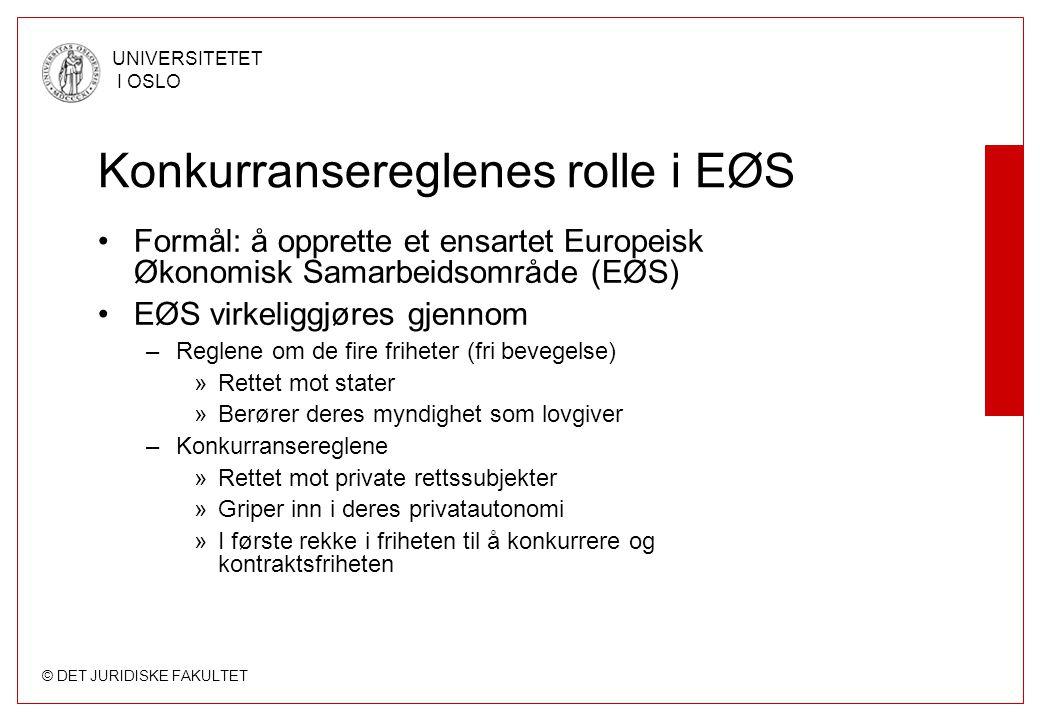 © DET JURIDISKE FAKULTET UNIVERSITETET I OSLO Konkurransereglenes rolle i EØS Formål: å opprette et ensartet Europeisk Økonomisk Samarbeidsområde (EØS