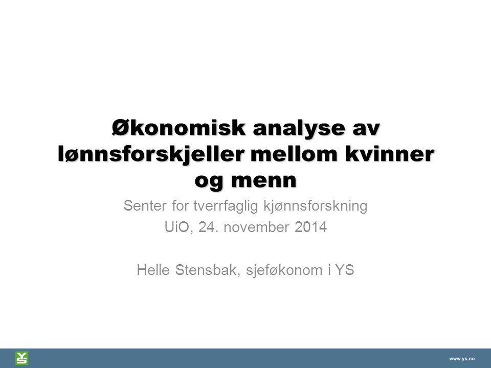 Økonomisk analyse av lønnsforskjeller mellom kvinner og menn Senter for tverrfaglig kjønnsforskning UiO, 24. november 2014 Helle Stensbak, sjeføkonom