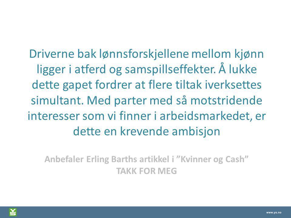 """Anbefaler Erling Barths artikkel i """"Kvinner og Cash"""" TAKK FOR MEG Driverne bak lønnsforskjellene mellom kjønn ligger i atferd og samspillseffekter. Å"""