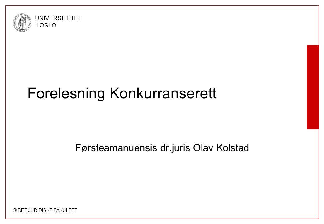 © DET JURIDISKE FAKULTET UNIVERSITETET I OSLO Forelesning Konkurranserett Førsteamanuensis dr.juris Olav Kolstad