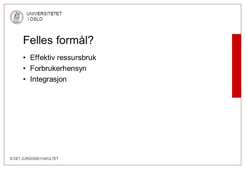 © DET JURIDISKE FAKULTET UNIVERSITETET I OSLO Felles formål? Effektiv ressursbruk Forbrukerhensyn Integrasjon