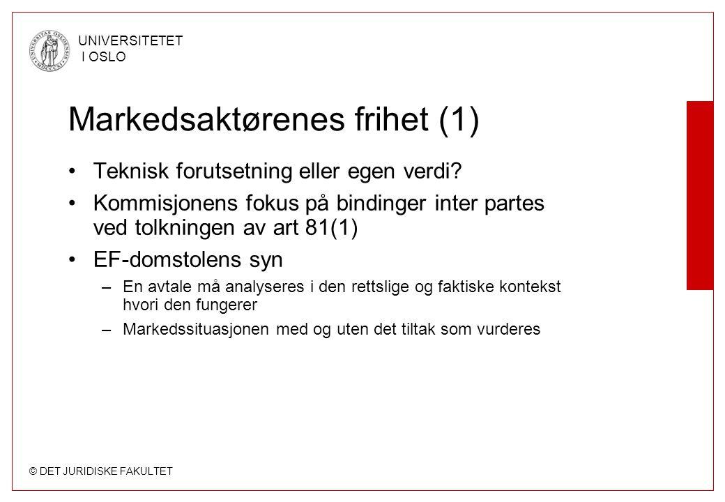 © DET JURIDISKE FAKULTET UNIVERSITETET I OSLO Markedsaktørenes frihet (1) Teknisk forutsetning eller egen verdi? Kommisjonens fokus på bindinger inter