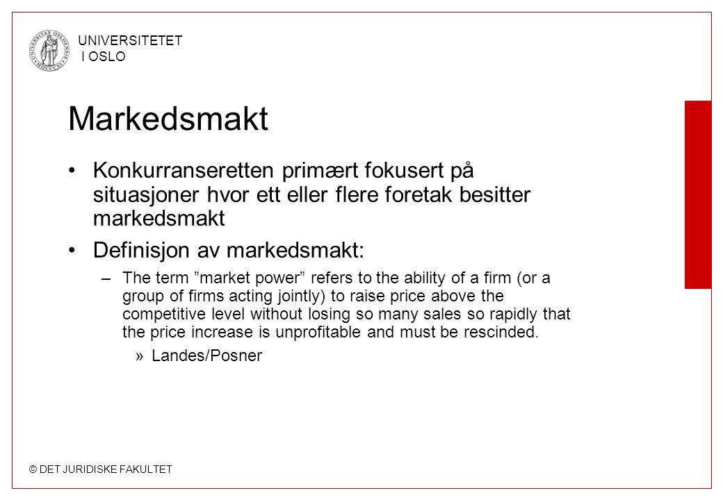 © DET JURIDISKE FAKULTET UNIVERSITETET I OSLO Markedsmakt Konkurranseretten primært fokusert på situasjoner hvor ett eller flere foretak besitter mark