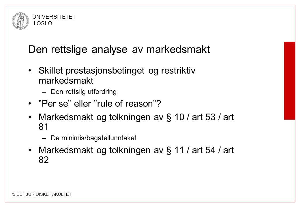 © DET JURIDISKE FAKULTET UNIVERSITETET I OSLO Den rettslige analyse av markedsmakt Skillet prestasjonsbetinget og restriktiv markedsmakt –Den rettslig