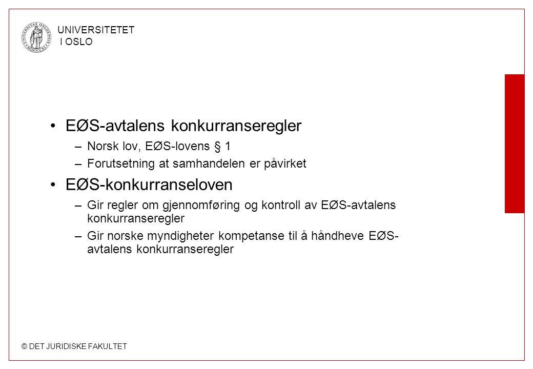 © DET JURIDISKE FAKULTET UNIVERSITETET I OSLO Rettskildesituasjonen - konkurranseloven Lovtekst »Materielle regler rettet mot markedsatferden formulert etter mønster av EØS artikkel 53 og 54 »Elementer i § 16 om fusjonskontroll tilnærmet EØS artikkel 57 Forskrifter »Gruppefritak gitt etter § 10, 3.