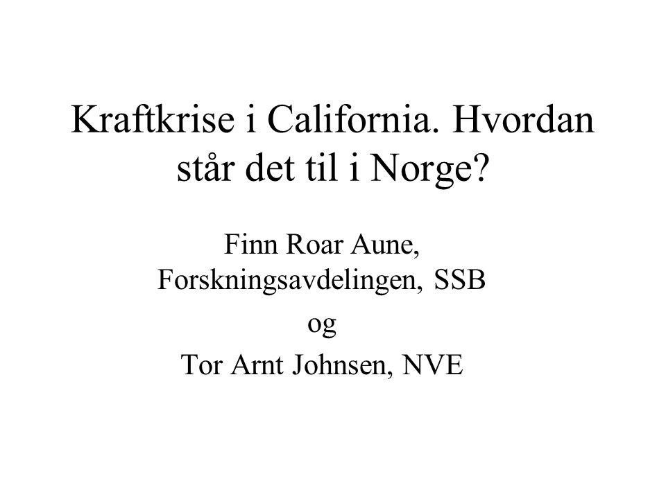 Kraftkrise i California. Hvordan står det til i Norge? Finn Roar Aune, Forskningsavdelingen, SSB og Tor Arnt Johnsen, NVE