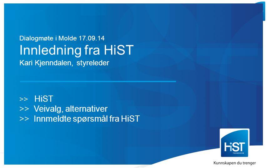  Dialogmøte i Molde 17.09.14 Innledning fra HiST Kari Kjenndalen, styreleder >> HiST >> Veivalg, alternativer >> Innmeldte spørsmål fra HiST