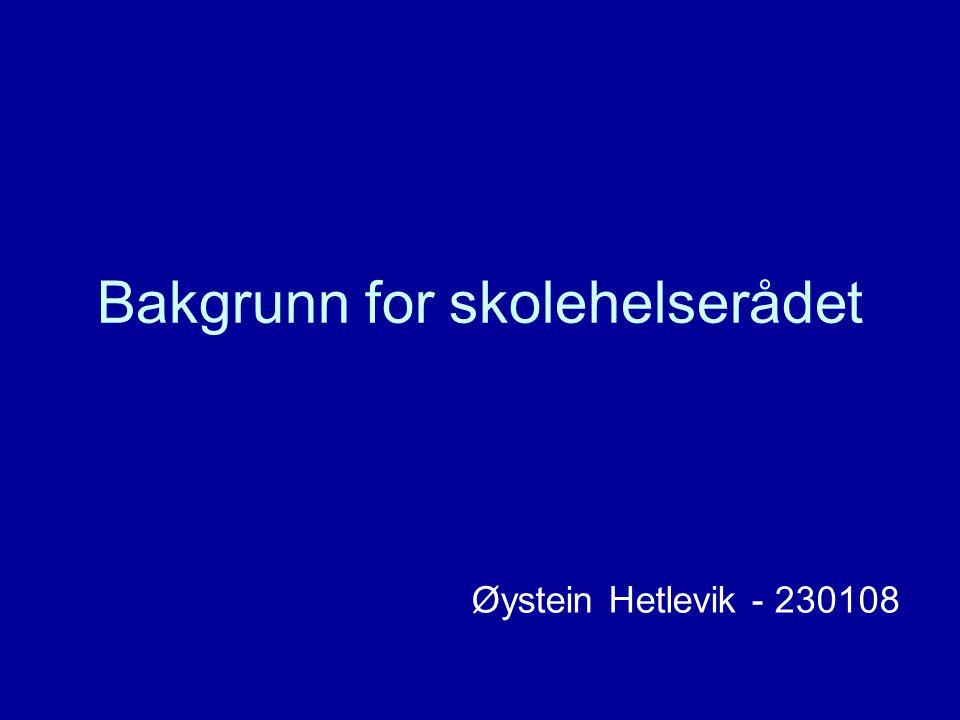 Bakgrunn for skolehelserådet Øystein Hetlevik - 230108