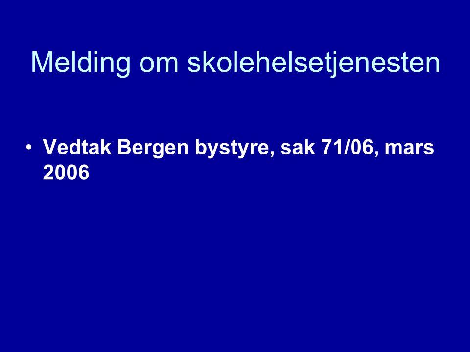 Melding om skolehelsetjenesten Vedtak Bergen bystyre, sak 71/06, mars 2006
