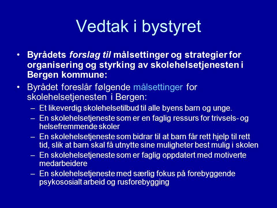 Vedtak i bystyret Byrådets forslag til målsettinger og strategier for organisering og styrking av skolehelsetjenesten i Bergen kommune: Byrådet foresl