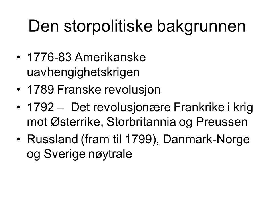 Den storpolitiske bakgrunnen 1776-83 Amerikanske uavhengighetskrigen 1789 Franske revolusjon 1792 – Det revolusjonære Frankrike i krig mot Østerrike, Storbritannia og Preussen Russland (fram til 1799), Danmark-Norge og Sverige nøytrale