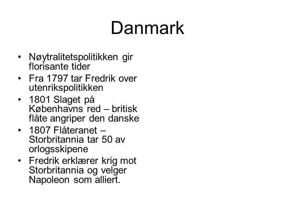 Danmark Nøytralitetspolitikken gir florisante tider Fra 1797 tar Fredrik over utenrikspolitikken 1801 Slaget på Københavns red – britisk flåte angriper den danske 1807 Flåteranet – Storbritannia tar 50 av orlogsskipene Fredrik erklærer krig mot Storbritannia og velger Napoleon som alliert.