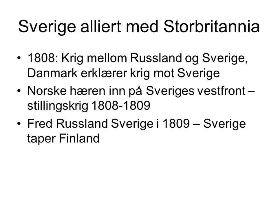 Sverige alliert med Storbritannia 1808: Krig mellom Russland og Sverige, Danmark erklærer krig mot Sverige Norske hæren inn på Sveriges vestfront – stillingskrig 1808-1809 Fred Russland Sverige i 1809 – Sverige taper Finland
