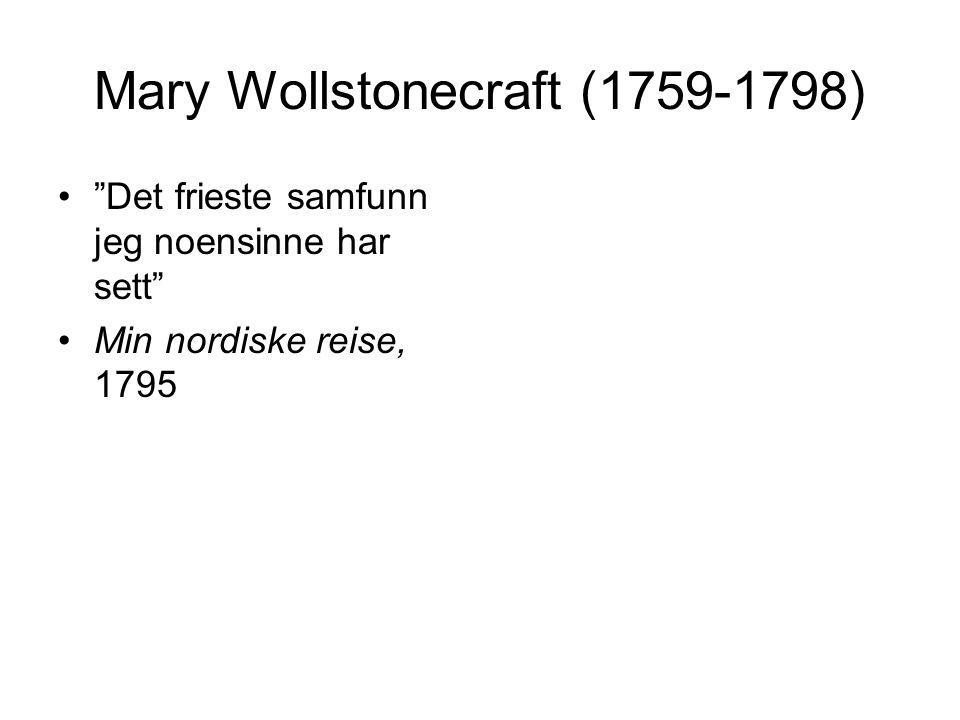 Mary Wollstonecraft (1759-1798) Det frieste samfunn jeg noensinne har sett Min nordiske reise, 1795