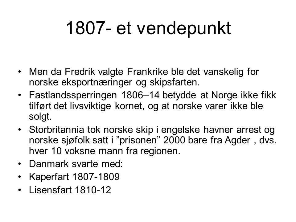 1807- et vendepunkt Men da Fredrik valgte Frankrike ble det vanskelig for norske eksportnæringer og skipsfarten.