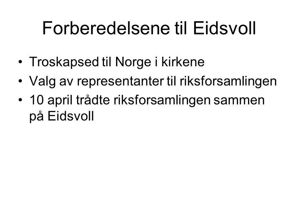 Forberedelsene til Eidsvoll Troskapsed til Norge i kirkene Valg av representanter til riksforsamlingen 10 april trådte riksforsamlingen sammen på Eidsvoll