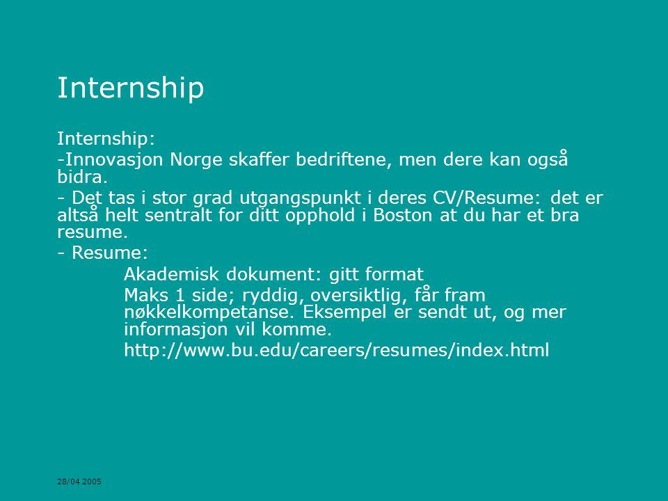 28/04 2005 Internship Internship: -Innovasjon Norge skaffer bedriftene, men dere kan også bidra. - Det tas i stor grad utgangspunkt i deres CV/Resume: