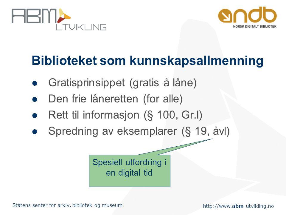 http://www.abm-utvikling.no Statens senter for arkiv, bibliotek og museum Biblioteket som kunnskapsallmenning Gratisprinsippet (gratis å låne) Den fri