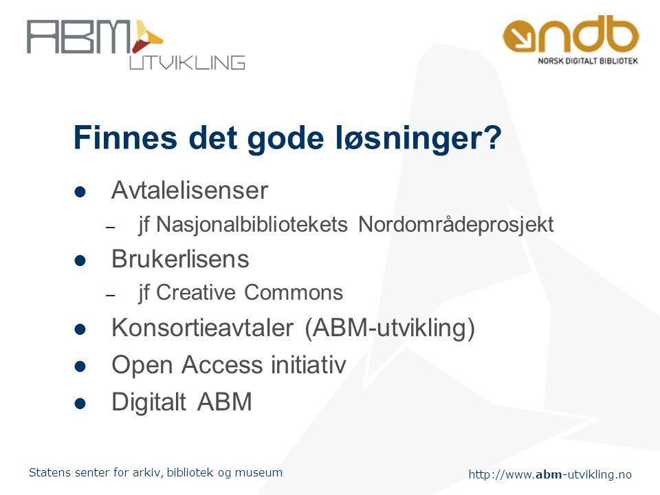 http://www.abm-utvikling.no Statens senter for arkiv, bibliotek og museum Finnes det gode løsninger.