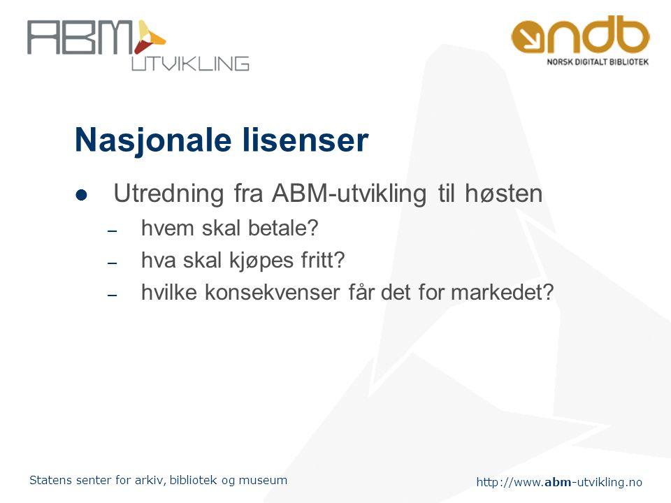 http://www.abm-utvikling.no Statens senter for arkiv, bibliotek og museum Nasjonale lisenser Utredning fra ABM-utvikling til høsten – hvem skal betale.