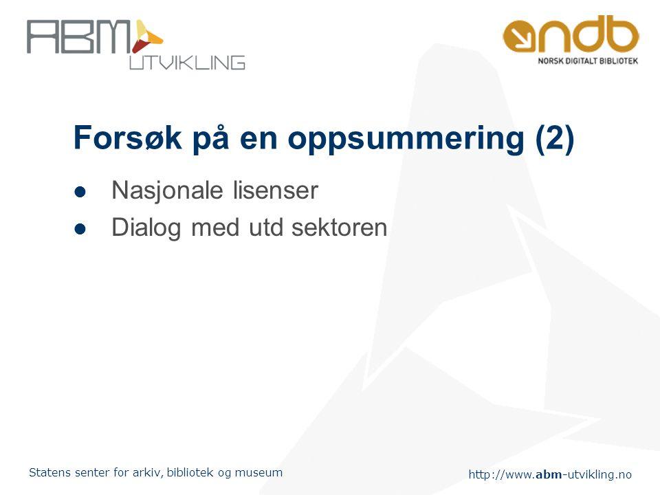 http://www.abm-utvikling.no Statens senter for arkiv, bibliotek og museum Forsøk på en oppsummering (2) Nasjonale lisenser Dialog med utd sektoren