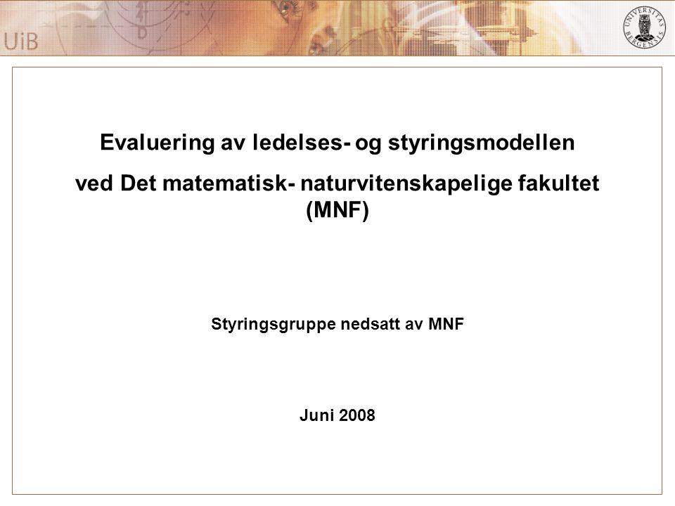 Department of Earth Science, Geodynamics Group Evaluering av ledelses- og styringsmodellen ved Det matematisk- naturvitenskapelige fakultet (MNF) Styringsgruppe nedsatt av MNF Juni 2008