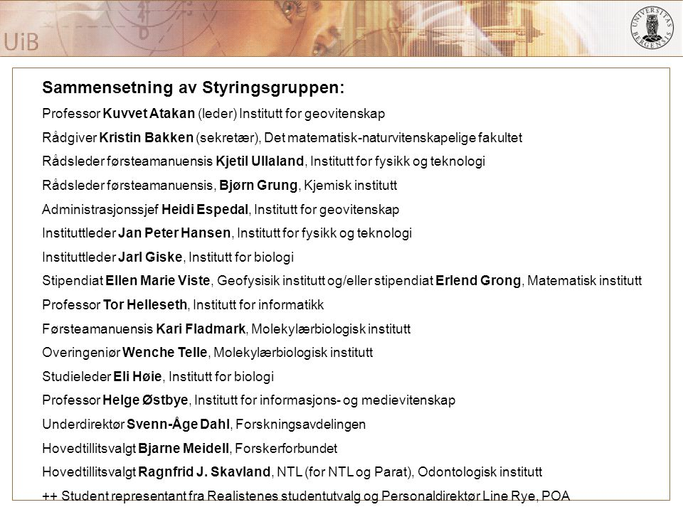 Department of Earth Science, Geodynamics Group Sammensetning av Styringsgruppen: Professor Kuvvet Atakan (leder) Institutt for geovitenskap Rådgiver K