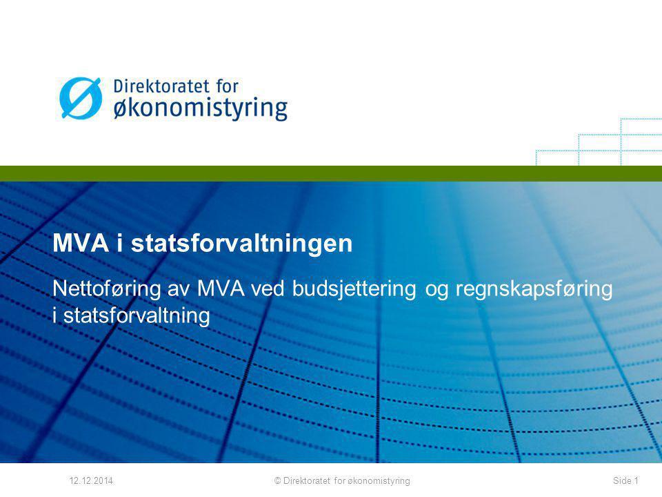 MVA i statsforvaltningen Nettoføring av MVA ved budsjettering og regnskapsføring i statsforvaltning 12.12.2014Side 1© Direktoratet for økonomistyring
