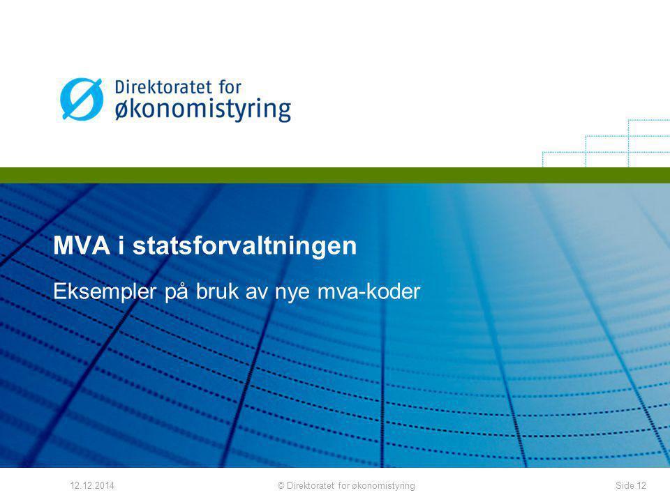 MVA i statsforvaltningen Eksempler på bruk av nye mva-koder 12.12.2014Side 12© Direktoratet for økonomistyring