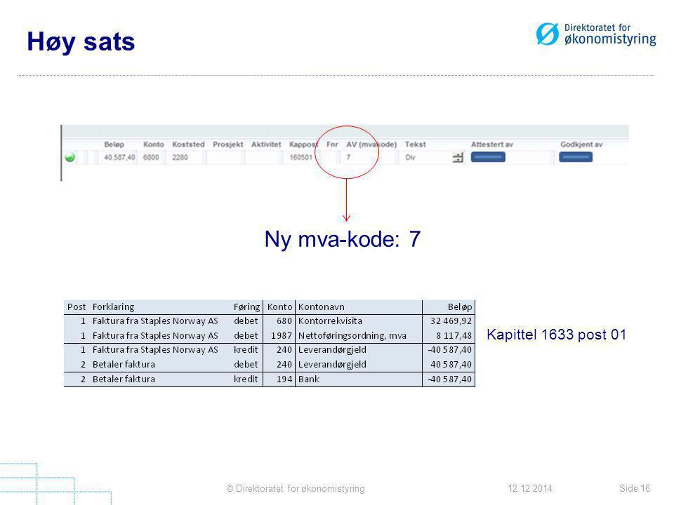 Høy sats Side 16© Direktoratet for økonomistyring12.12.2014 Ny mva-kode: 7 Kapittel 1633 post 01