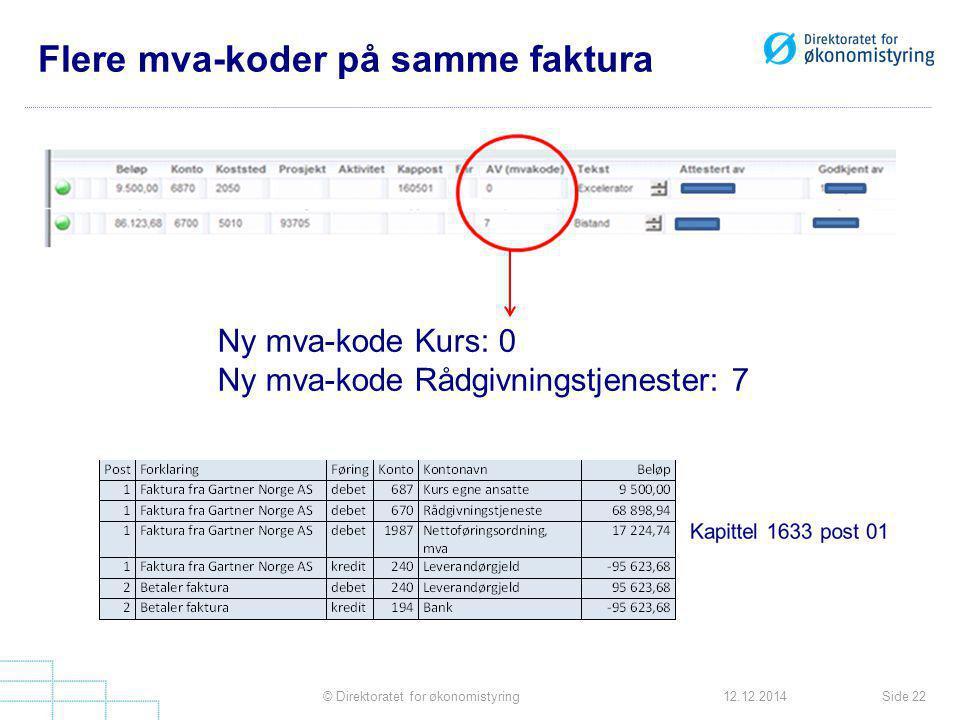 Flere mva-koder på samme faktura Side 22© Direktoratet for økonomistyring12.12.2014 Ny mva-kode Kurs: 0 Ny mva-kode Rådgivningstjenester: 7