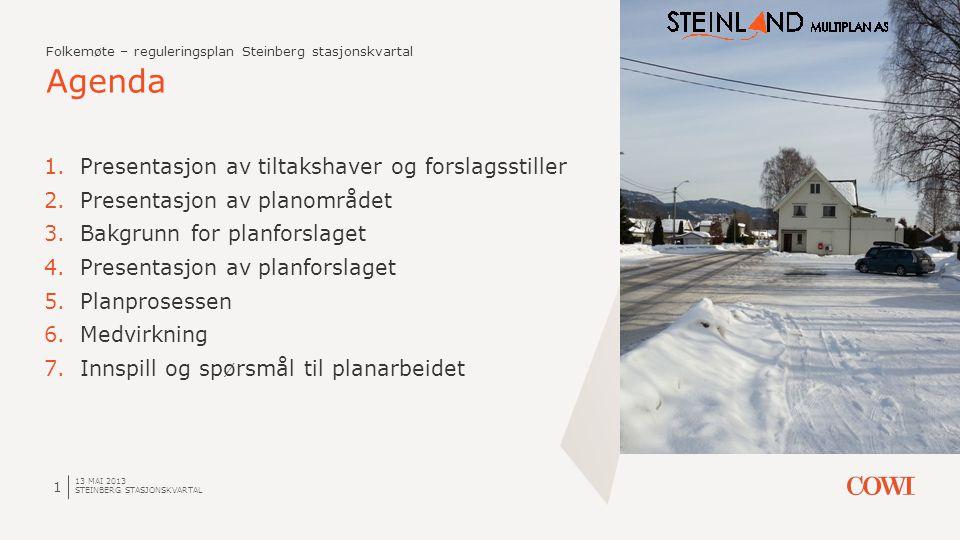 Agenda 13 MAI 2013 STEINBERG STASJONSKVARTAL 1 1.Presentasjon av tiltakshaver og forslagsstiller 2.Presentasjon av planområdet 3.Bakgrunn for planfors