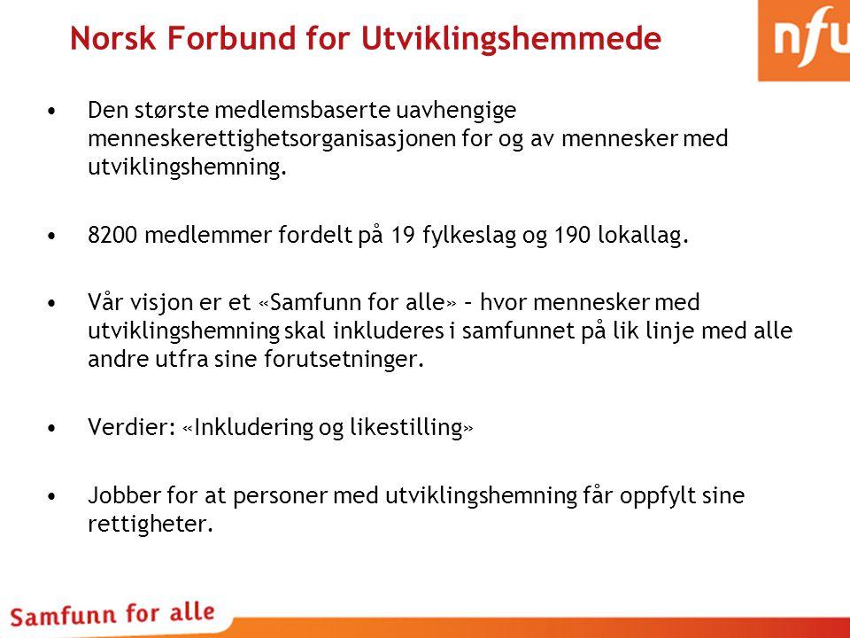 Norsk Forbund for Utviklingshemmede Den største medlemsbaserte uavhengige menneskerettighetsorganisasjonen for og av mennesker med utviklingshemning.