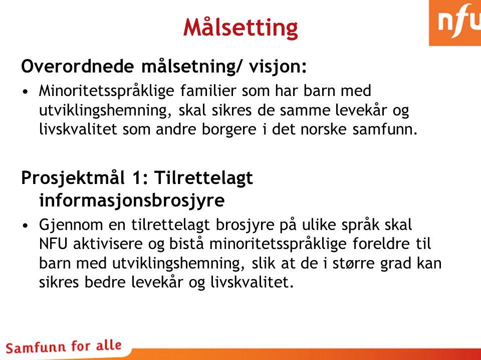 Målsetting Overordnede målsetning/ visjon: Minoritetsspråklige familier som har barn med utviklingshemning, skal sikres de samme levekår og livskvalitet som andre borgere i det norske samfunn.