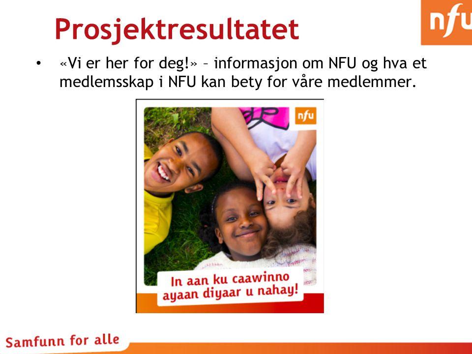 Prosjektresultatet «Vi er her for deg!» – informasjon om NFU og hva et medlemsskap i NFU kan bety for våre medlemmer.