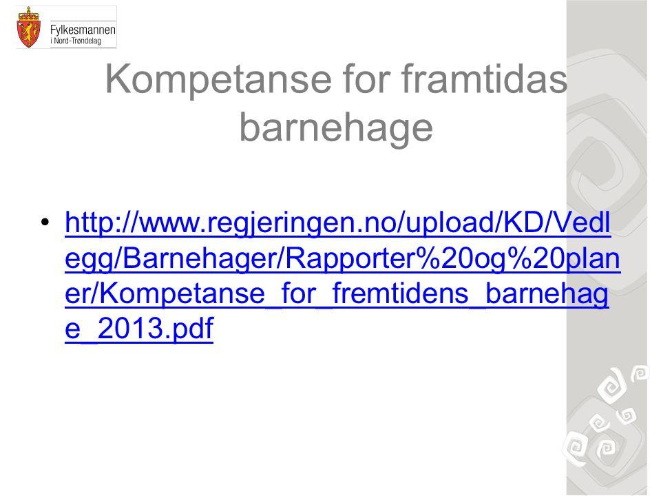 Kompetanse for framtidas barnehage http://www.regjeringen.no/upload/KD/Vedl egg/Barnehager/Rapporter%20og%20plan er/Kompetanse_for_fremtidens_barnehag e_2013.pdfhttp://www.regjeringen.no/upload/KD/Vedl egg/Barnehager/Rapporter%20og%20plan er/Kompetanse_for_fremtidens_barnehag e_2013.pdf