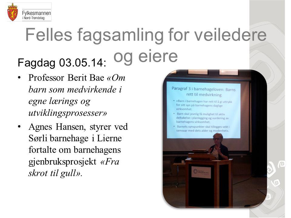 Felles fagsamling for veiledere og eiere Fagdag 03.05.14: Professor Berit Bae «Om barn som medvirkende i egne lærings og utviklingsprosesser» Agnes Ha