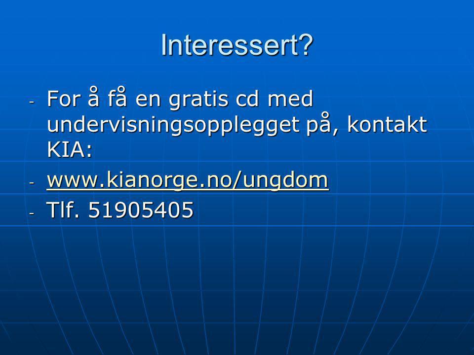 Interessert? - For å få en gratis cd med undervisningsopplegget på, kontakt KIA: - www.kianorge.no/ungdom www.kianorge.no/ungdom - Tlf. 51905405