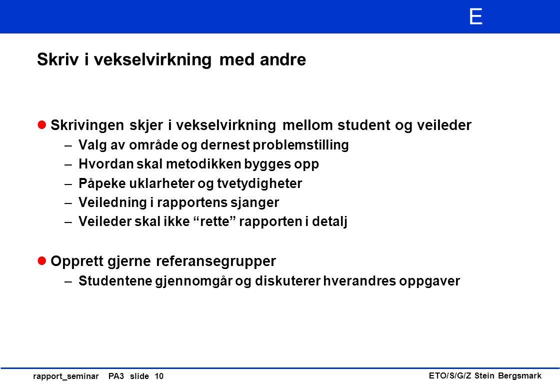 ETO/S/G/Z Stein Bergsmark E rapport_seminar PA3 slide 10 Skriv i vekselvirkning med andre Skrivingen skjer i vekselvirkning mellom student og veileder