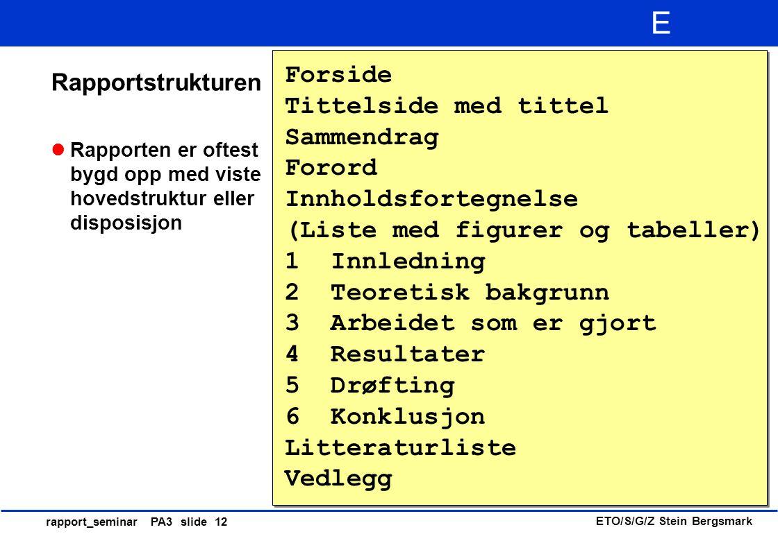 ETO/S/G/Z Stein Bergsmark E rapport_seminar PA3 slide 12 Rapportstrukturen Rapporten er oftest bygd opp med viste hovedstruktur eller disposisjon Fors