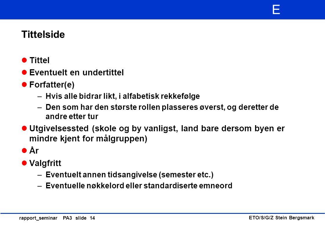 ETO/S/G/Z Stein Bergsmark E rapport_seminar PA3 slide 14 Tittelside Tittel Eventuelt en undertittel Forfatter(e) –Hvis alle bidrar likt, i alfabetisk