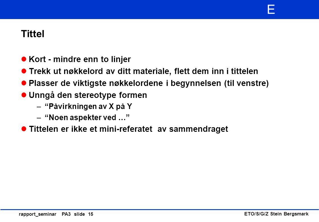 ETO/S/G/Z Stein Bergsmark E rapport_seminar PA3 slide 15 Tittel Kort - mindre enn to linjer Trekk ut nøkkelord av ditt materiale, flett dem inn i titt