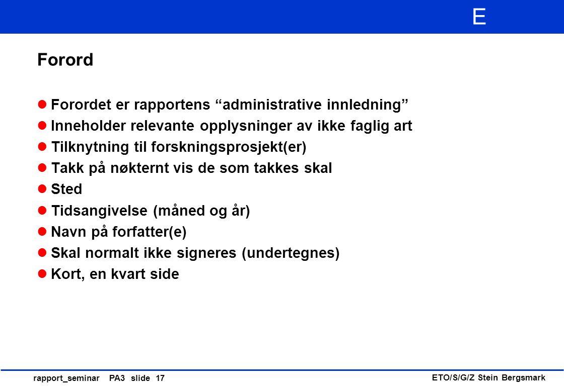 """ETO/S/G/Z Stein Bergsmark E rapport_seminar PA3 slide 17 Forord Forordet er rapportens """"administrative innledning"""" Inneholder relevante opplysninger a"""