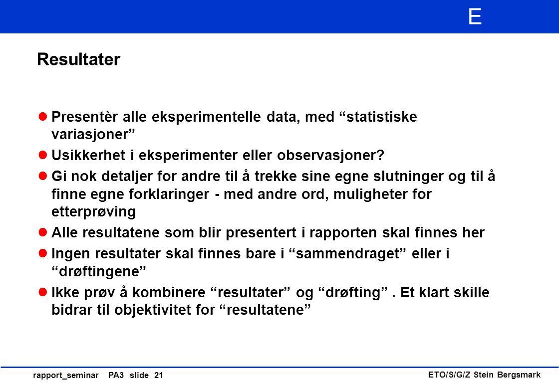 """ETO/S/G/Z Stein Bergsmark E rapport_seminar PA3 slide 21 Resultater Presentèr alle eksperimentelle data, med """"statistiske variasjoner"""" Usikkerhet i ek"""