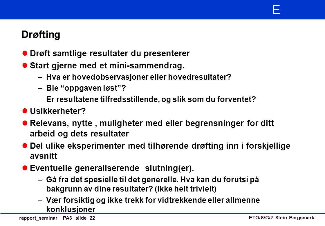 ETO/S/G/Z Stein Bergsmark E rapport_seminar PA3 slide 22 Drøfting Drøft samtlige resultater du presenterer Start gjerne med et mini-sammendrag. –Hva e