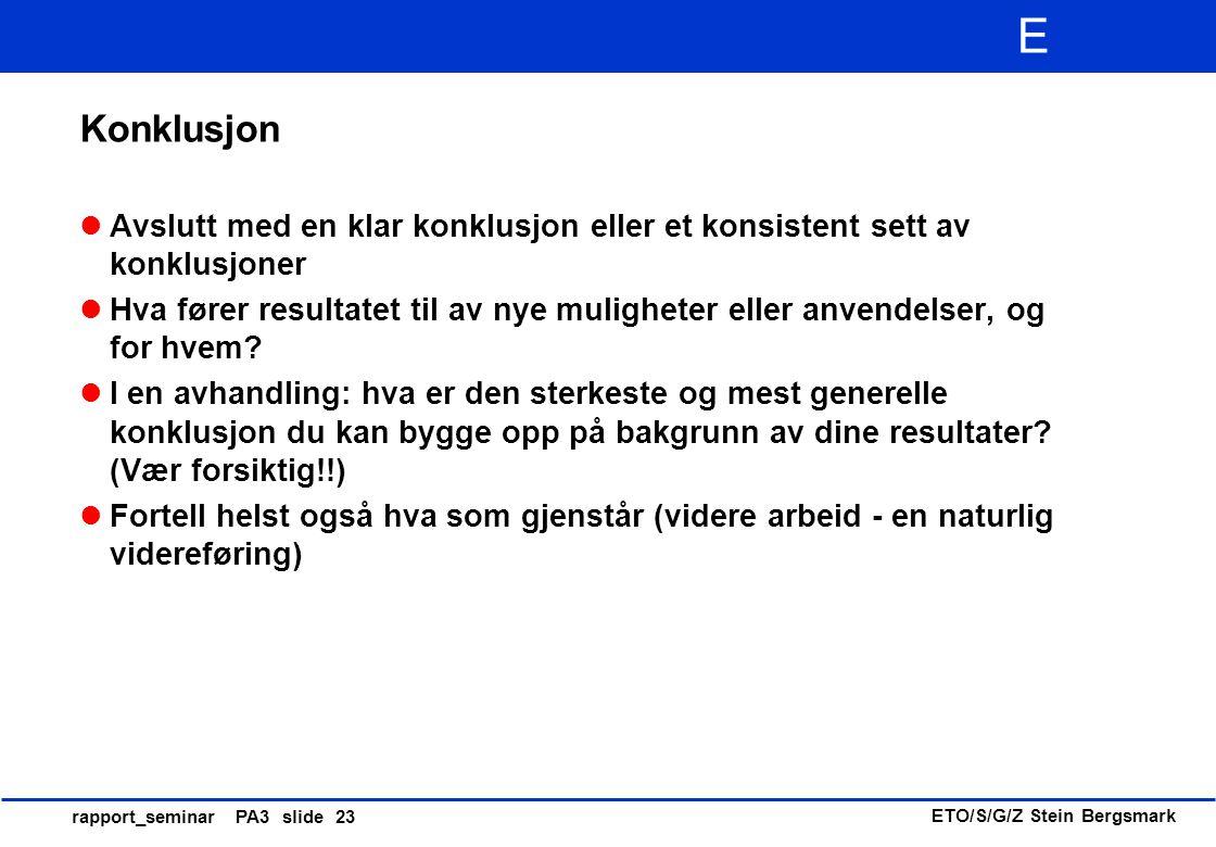 ETO/S/G/Z Stein Bergsmark E rapport_seminar PA3 slide 23 Konklusjon Avslutt med en klar konklusjon eller et konsistent sett av konklusjoner Hva fører