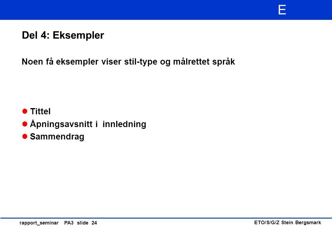 ETO/S/G/Z Stein Bergsmark E rapport_seminar PA3 slide 24 Del 4: Eksempler Noen få eksempler viser stil-type og målrettet språk Tittel Åpningsavsnitt i